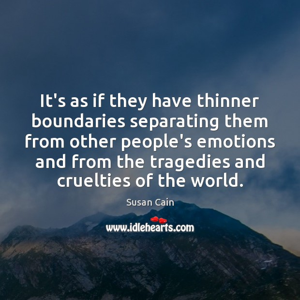It's as if they have thinner boundaries separating them from other people's Susan Cain Picture Quote