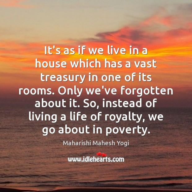 It's as if we live in a house which has a vast Image