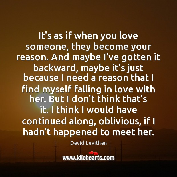 It's as if when you love someone, they become your reason. And Image