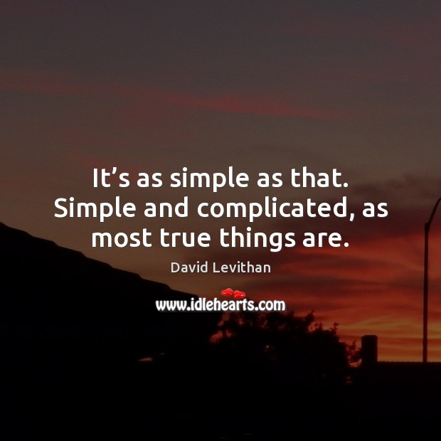It's as simple as that. Simple and complicated, as most true things are. Image