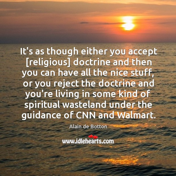 It's as though either you accept [religious] doctrine and then you can Image