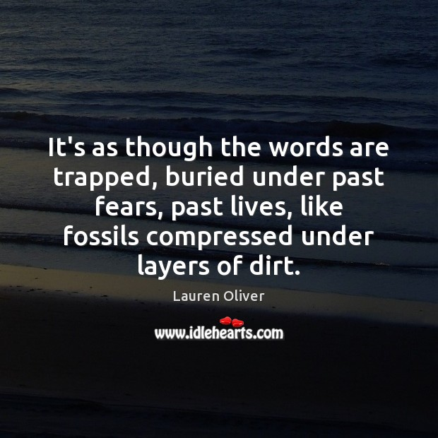 It's as though the words are trapped, buried under past fears, past Lauren Oliver Picture Quote