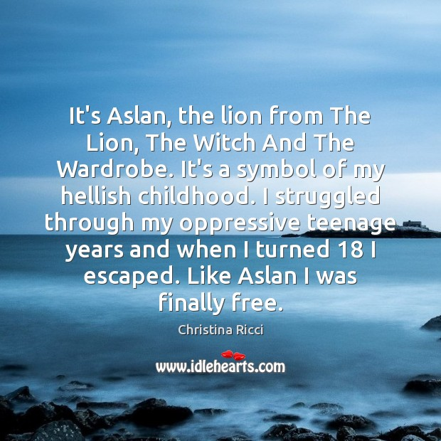 It's Aslan, the lion from The Lion, The Witch And The Wardrobe. Christina Ricci Picture Quote