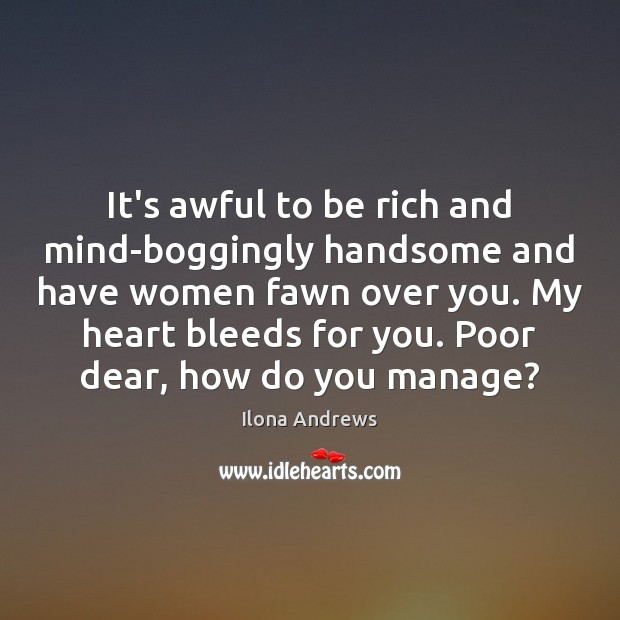 Image, It's awful to be rich and mind-boggingly handsome and have women fawn