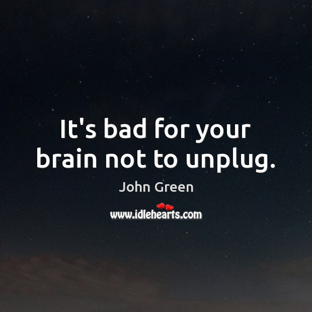 It's bad for your brain not to unplug. Image