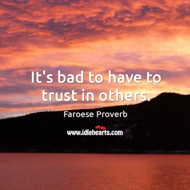 It's bad to have to trust in others. Faroese Proverbs Image