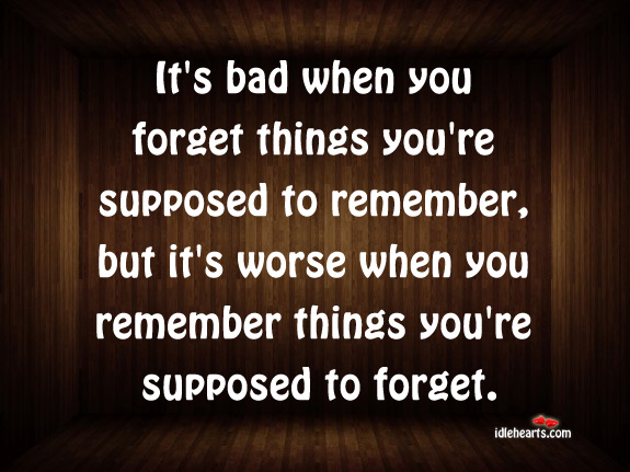 Image, It's bad when you forget things you're