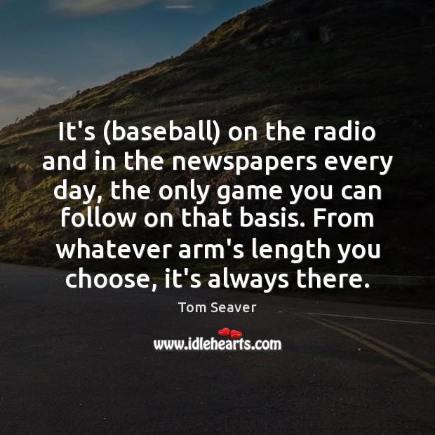 It's (baseball) on the radio and in the newspapers every day, the Image