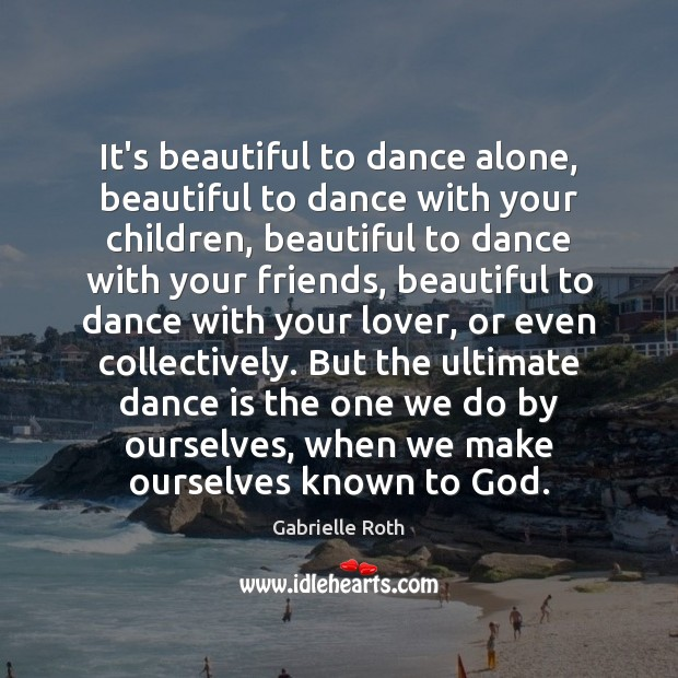 Image, It's beautiful to dance alone, beautiful to dance with your children, beautiful