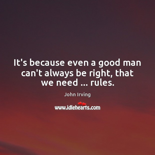 Image, It's because even a good man can't always be right, that we need … rules.
