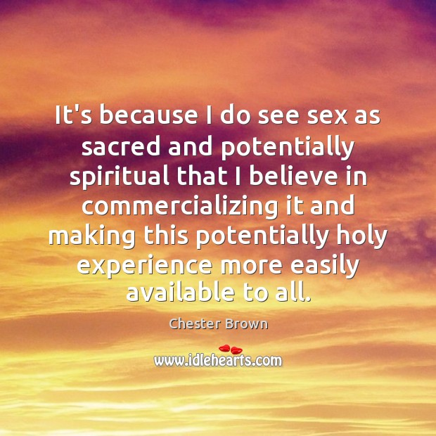 It's because I do see sex as sacred and potentially spiritual that Image