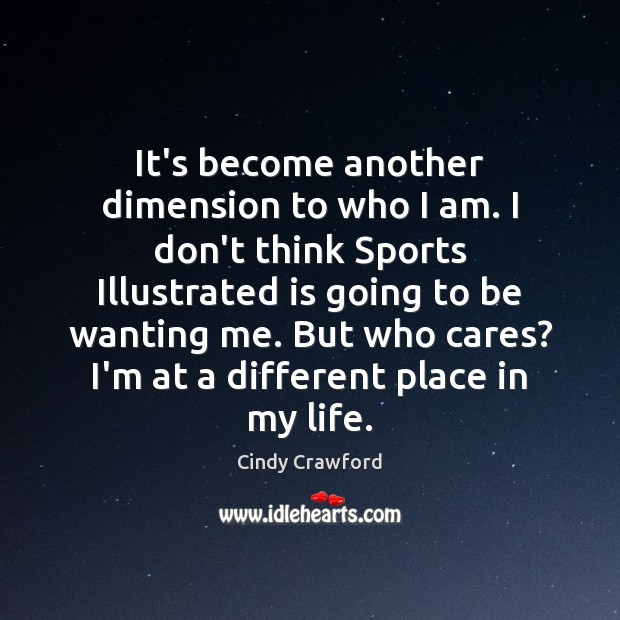 It's become another dimension to who I am. I don't think Sports Cindy Crawford Picture Quote
