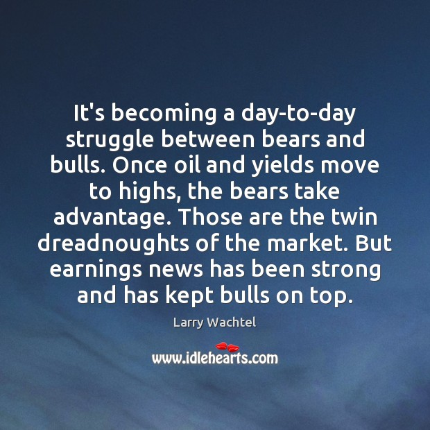 It's becoming a day-to-day struggle between bears and bulls. Once oil and Image