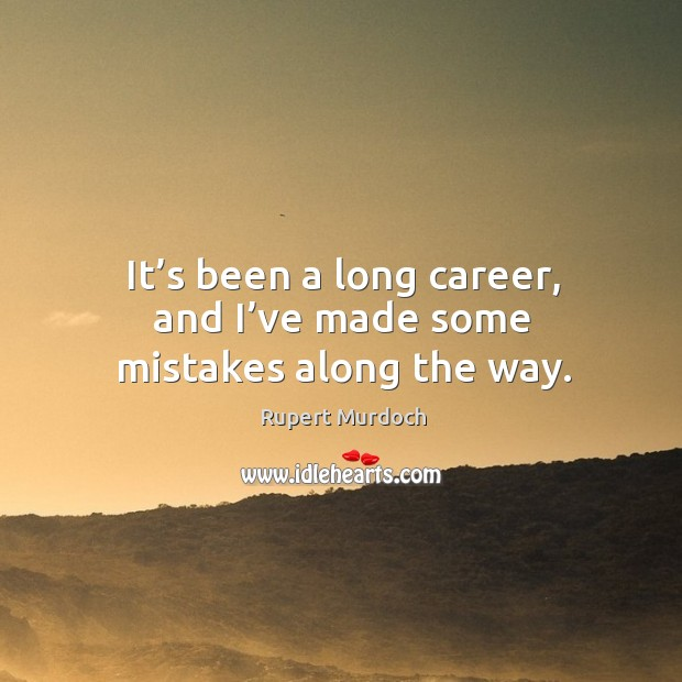 It's been a long career, and I've made some mistakes along the way. Image