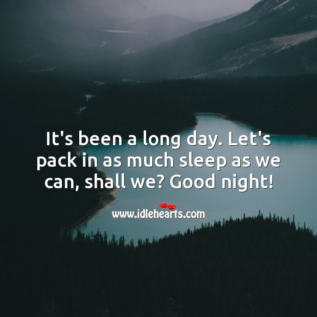 It's been a long day. Let's pack in as much sleep as we can, shall we? Good Night Quotes Image