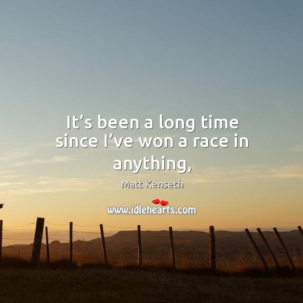 It's been a long time since I've won a race in anything, Image