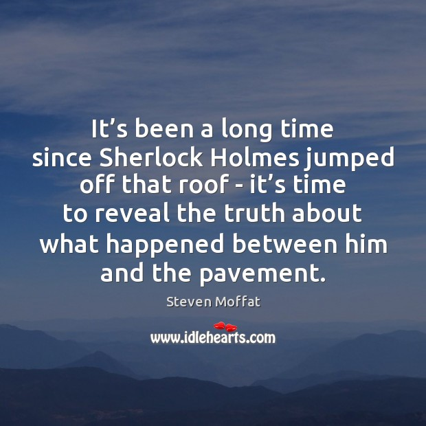 It's been a long time since Sherlock Holmes jumped off that Steven Moffat Picture Quote