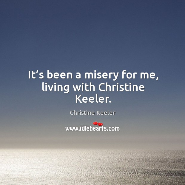 It's been a misery for me, living with christine keeler. Image