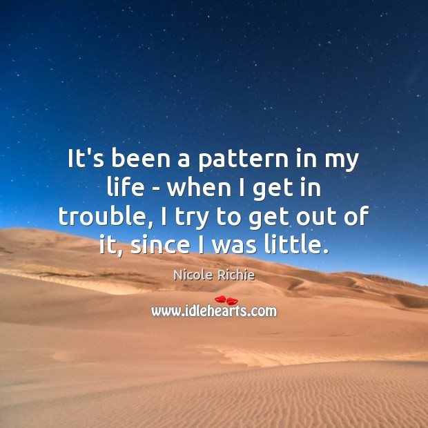 It's been a pattern in my life – when I get in Nicole Richie Picture Quote