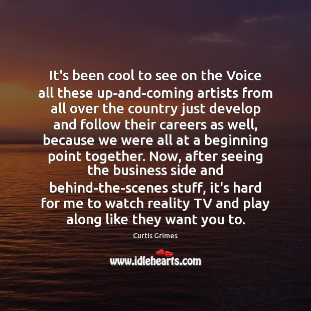It's been cool to see on the Voice all these up-and-coming artists Curtis Grimes Picture Quote