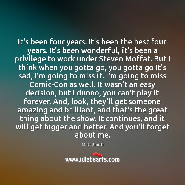 It's been four years. It's been the best four years. It's been Matt Smith Picture Quote