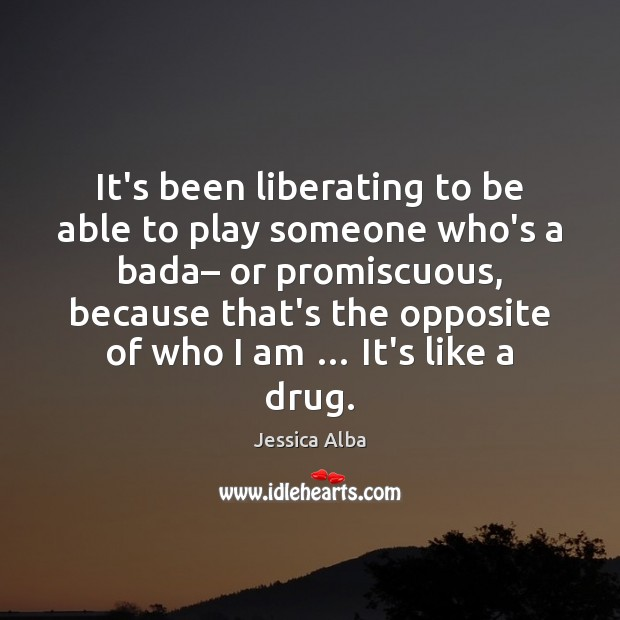 It's been liberating to be able to play someone who's a bada– Jessica Alba Picture Quote