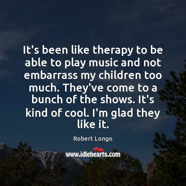 It's been like therapy to be able to play music and not Image