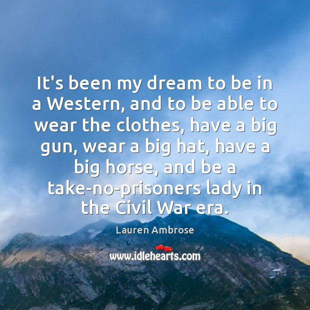 It's been my dream to be in a Western, and to be Image