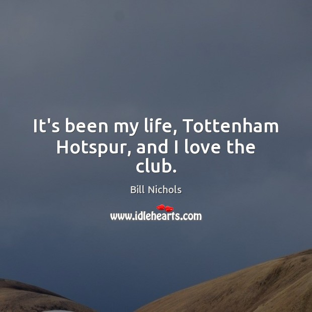 Image, It's been my life, Tottenham Hotspur, and I love the club.