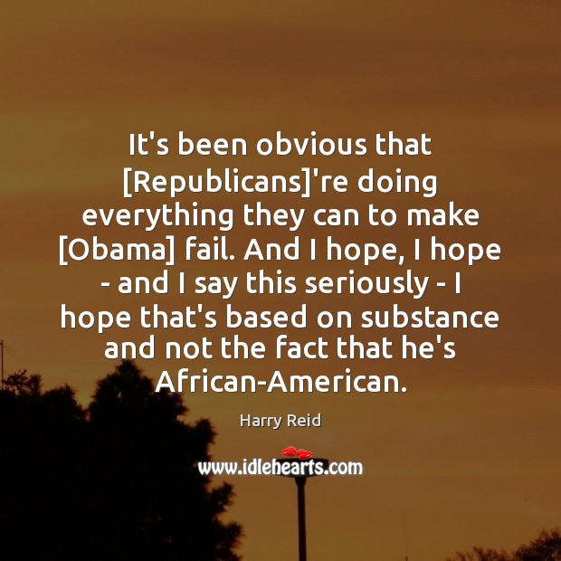 It's been obvious that [Republicans]'re doing everything they can to make [ Image