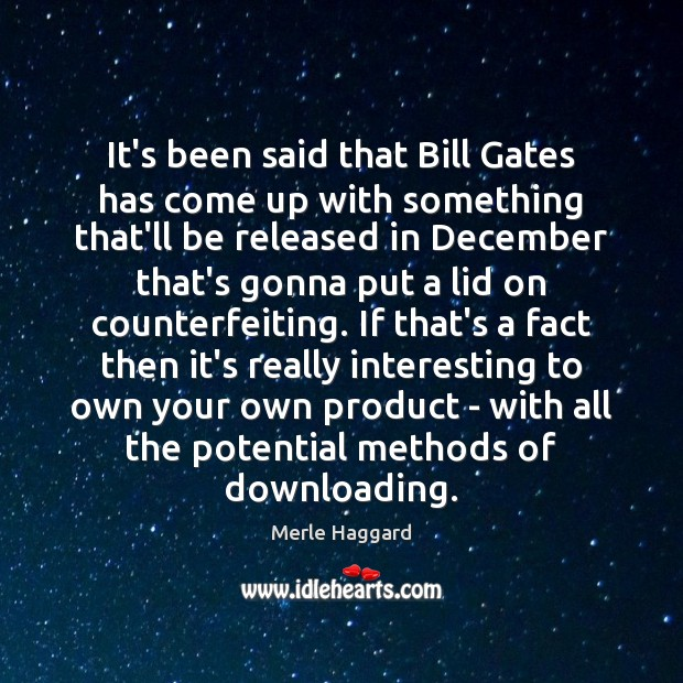 It's been said that Bill Gates has come up with something that'll Merle Haggard Picture Quote