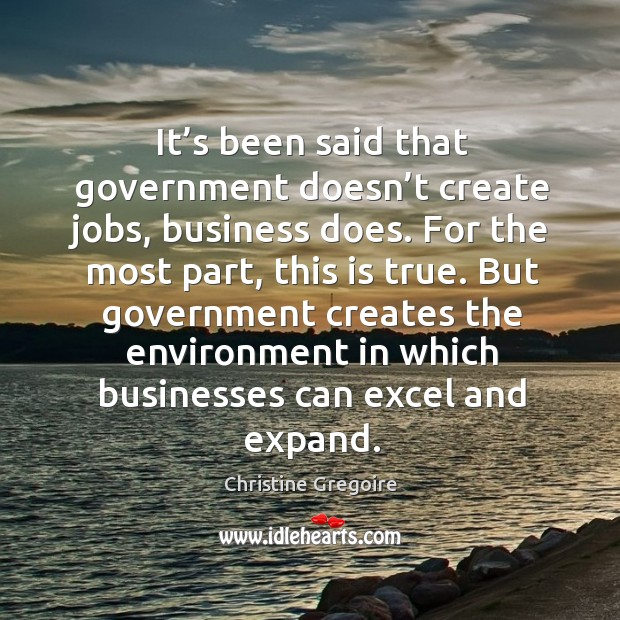 It's been said that government doesn't create jobs, business does. Image