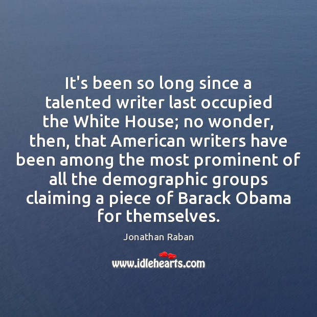 It's been so long since a talented writer last occupied the White Jonathan Raban Picture Quote