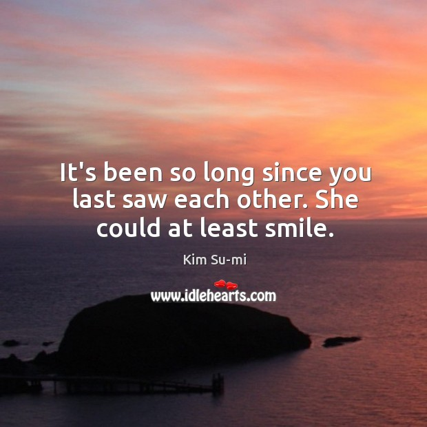 It's been so long since you last saw each other. She could at least smile. Image