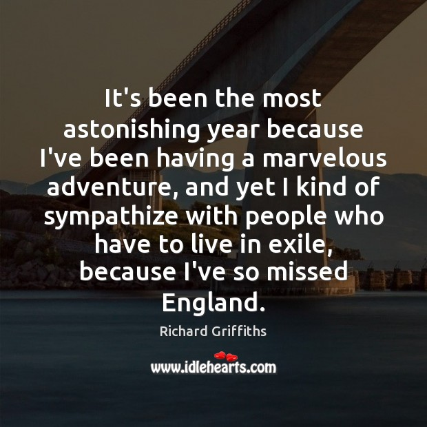 It's been the most astonishing year because I've been having a marvelous Richard Griffiths Picture Quote