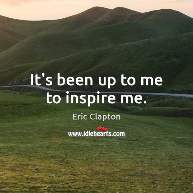 Image, It's been up to me to inspire me.