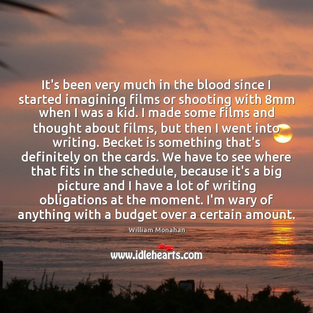 It's been very much in the blood since I started imagining films Image