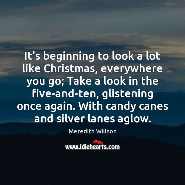 It's beginning to look a lot like Christmas, everywhere you go; Take Christmas Quotes Image