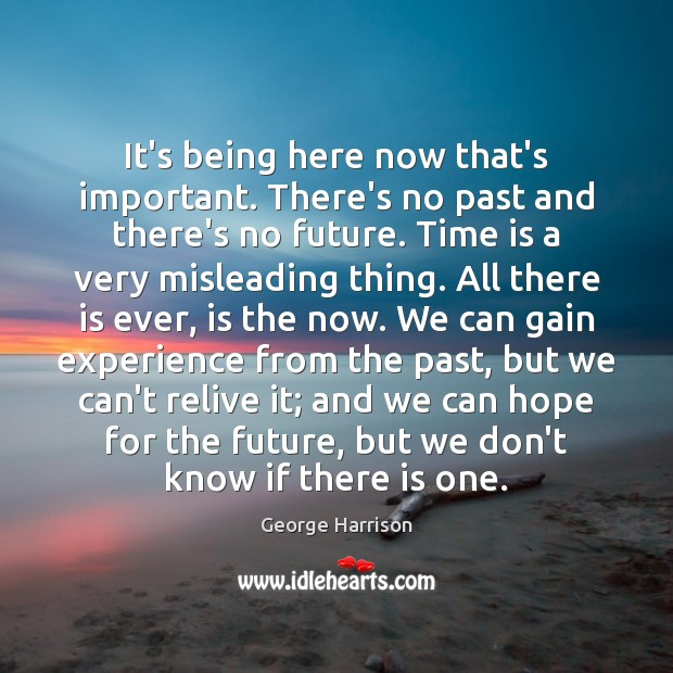 It's being here now that's important. There's no past and there's no Image