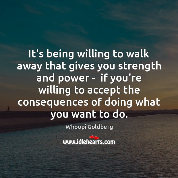 Image, It's being willing to walk away that gives you strength and power