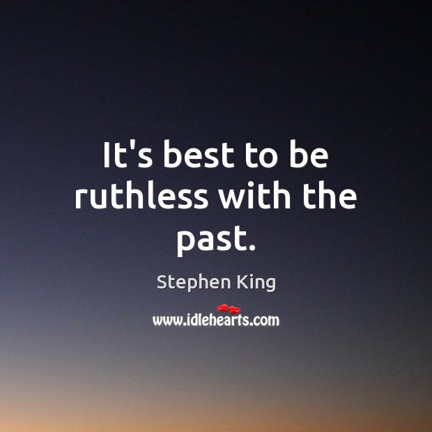 Image, It's best to be ruthless with the past.
