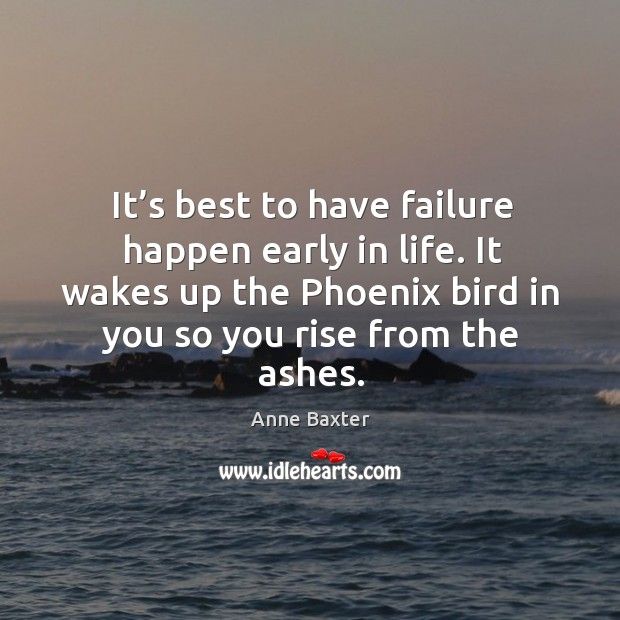 Image, It's best to have failure happen early in life. It wakes up the phoenix bird in you so you rise from the ashes.