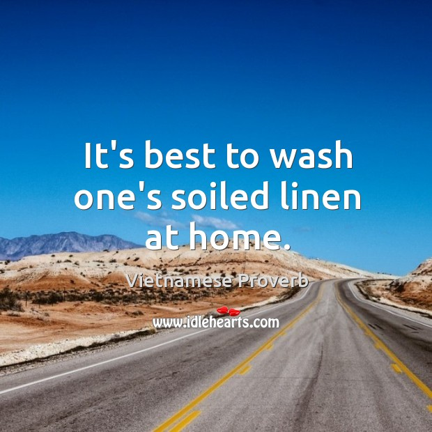 Image, It's best to wash one's soiled linen at home.