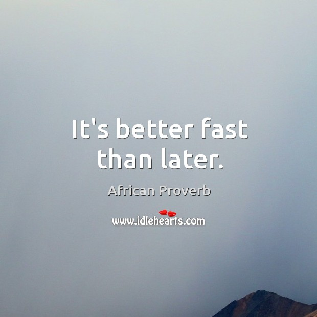 Image, It's better fast than later.