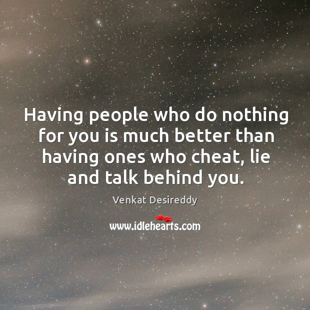 Image, Its better not to have ones who cheat, lie and talk behind.