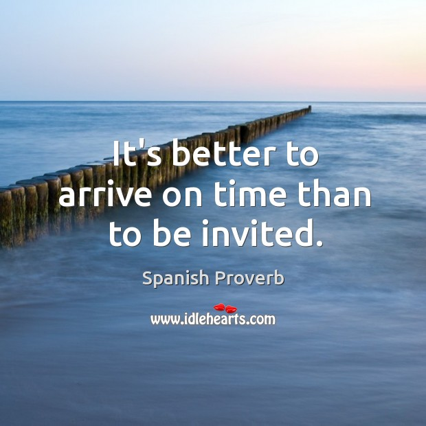 Image, It's better to arrive on time than to be invited.