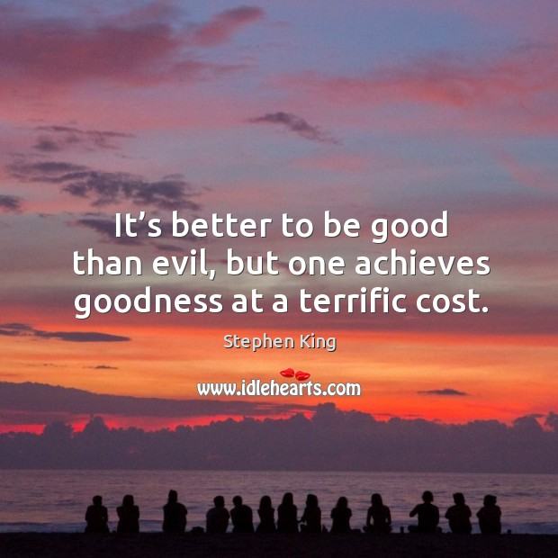 Image, It's better to be good than evil, but one achieves goodness at a terrific cost.