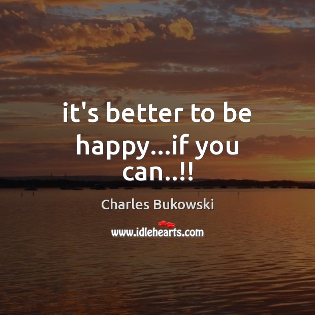 It's better to be happy…if you can..!! Image