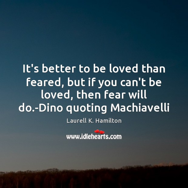 Image, It's better to be loved than feared, but if you can't be