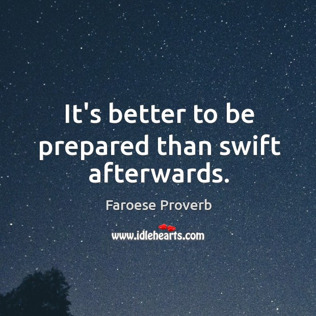 It's better to be prepared than swift afterwards. Faroese Proverbs Image